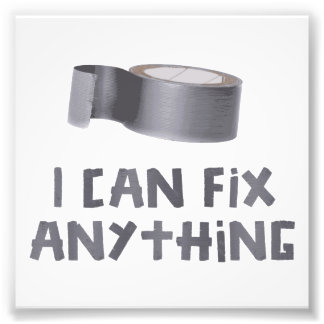 I Can Fix Anything with Duct Tape Photo Print