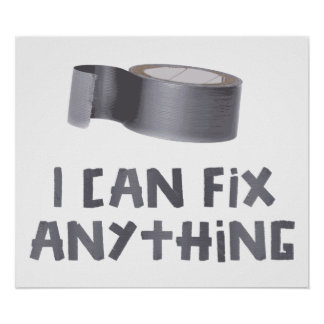 I Can Fix Anything with Duct Tape Poster