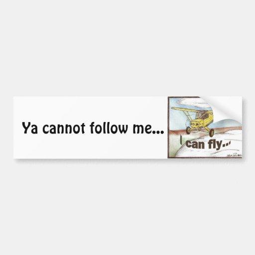 I Can Fly, Ya cannot follow me... Car Bumper Sticker