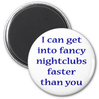I Can Get Into Fancy Nightclubs Faster Than You Refrigerator Magnets