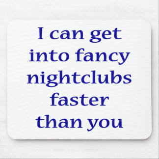 I Can Get Into Fancy Nightclubs Faster Than You Mouse Mat