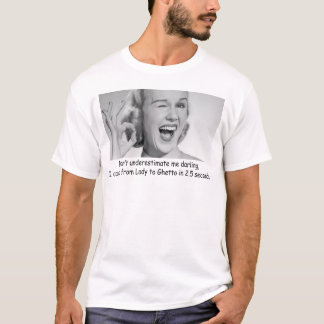 I CAN GO FROM LADY TO GHETTO IN 2.5 SECONDS T-Shirt