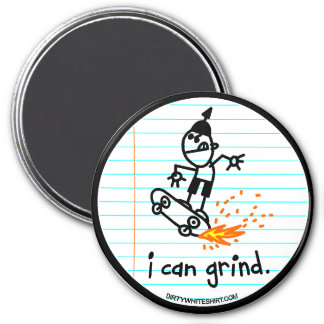 I can grind. magnet