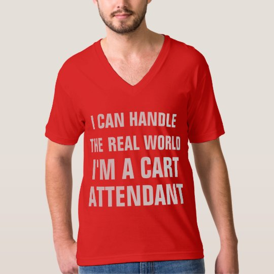 I CAN HANDLE THE REAL WORLD I'M A CART ATTENDANT T-Shirt