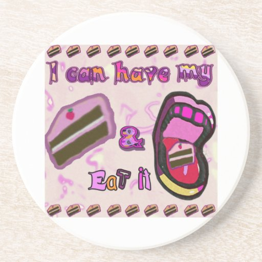i can have my cake & eat it beverage coaster