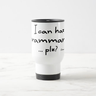 I Can Haz Grammar? Travel Mug