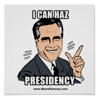 I CAN HAZ PRESIDENCY POSTERS