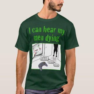 I can hear my men dying T-Shirt