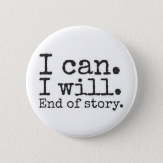 i can. i will. end of story. button