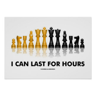 I Can Last For Hours (Chess Humor Chess Set) Poster