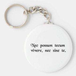 I can live neither with you, nor without you. basic round button keychain