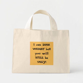 I can LOSE WEIGHT but you will STILL be UGLY! Mini Tote Bag