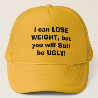 I can LOSE WEIGHT, but you will Still be UGLY! Trucker Hat