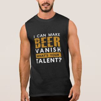 I CAN MAKE BEER VANISH. WHAT'S YOUR TALENT? SLEEVELESS SHIRT