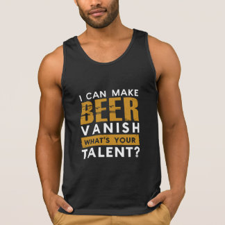 I CAN MAKE BEER VANISH. WHAT'S YOUR TALENT? TANK TOP
