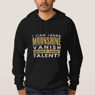 I CAN MAKE MOONSHINE VANISH. WHAT'S YOUR TALENT? HOODIE