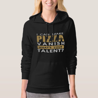 I CAN MAKE PIZZA VANISH. WHAT'S YOUR TALENT? HOODIE