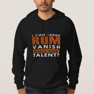 I CAN MAKE RUM VANISH. WHAT'S YOUR TALENT? HOODIE
