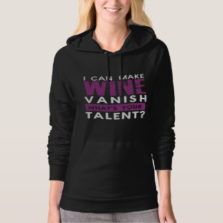 I CAN MAKE WINE VANISH. WHAT'S YOUR TALENT? HOODIE