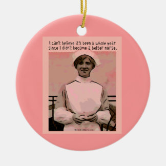 I Can Not Believe I did not Become a Better Nurse Ceramic Ornament