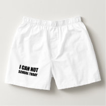 I Can Not School Today Boxers