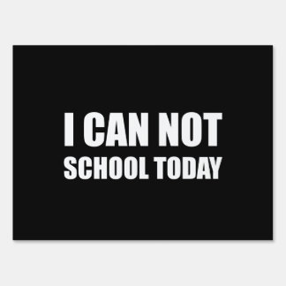 I Can Not School Today Sign