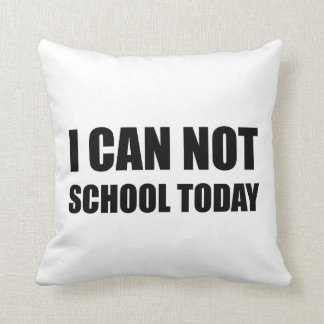 I Can Not School Today Throw Pillow