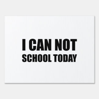 I Can Not School Today Yard Sign