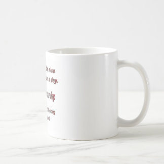 I can only be nice to one person a day classic white coffee mug