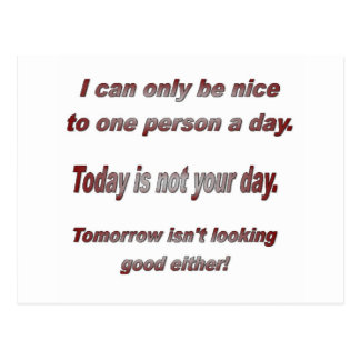 I can only be nice to one person a day postcard
