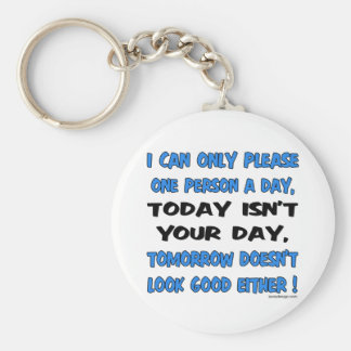 I Can Only Please One Person A Day Humor Key Chains