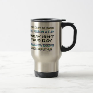 I Can Only Please One Person A Day Humor 15 Oz Stainless Steel Travel Mug