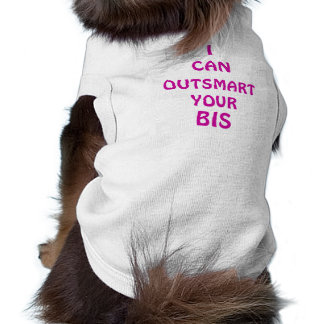 I CAN OUTSMART YOUR BIS Pet Clothing