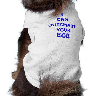 I CAN OUTSMART YOUR BOB Pet Clothing