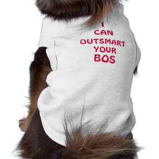 I CAN OUTSMART YOUR BOS Pet Clothing
