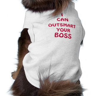 I CAN OUTSMART YOUR BOSS Pet Clothing