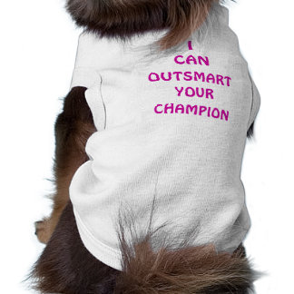 I CAN OUTSMART YOUR CHAMPION Pet Clothing