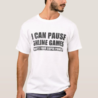 I Can Pause Online Games T-Shirt