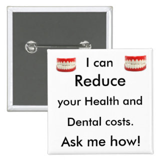 I can Reduce you health and dental costs. Ask me 2 Inch Square Button