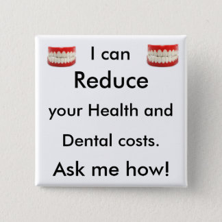 I can Reduce you health and dental costs. Ask me Pinback Button