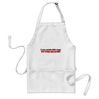 I Can Resale This Crap For Twice The Profit T Adult Apron