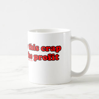 I Can Resale This Crap For Twice The Profit T Coffee Mug