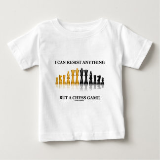 I Can Resist Anything But A Chess Game Baby T-Shirt