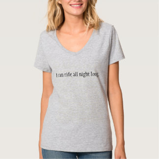 I can ride all night long. t-shirt