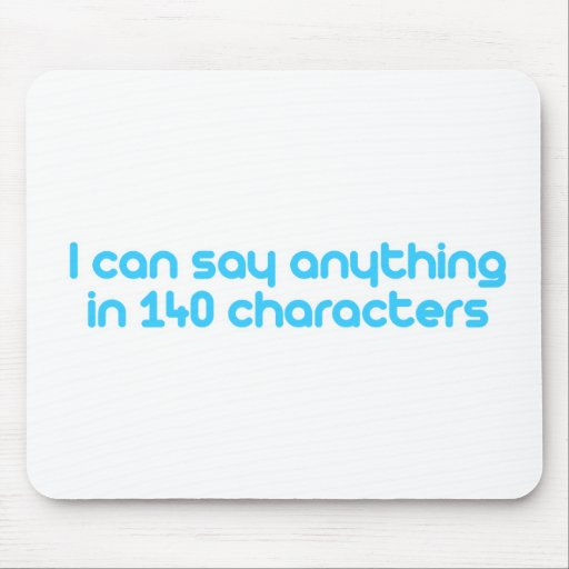 I can say anything in 140 characters mouse pad