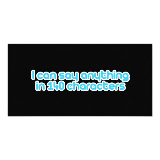 I can say anything in 140 characters photo greeting card