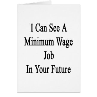I Can See A Minimum Wate Job In Your Future Card
