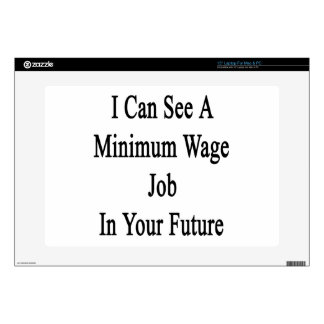 I Can See A Minimum Wate Job In Your Future Decals For Laptops