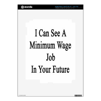 I Can See A Minimum Wate Job In Your Future iPad 3 Skins