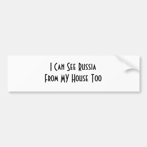 I Can See Russia From MY House Too Car Bumper Sticker